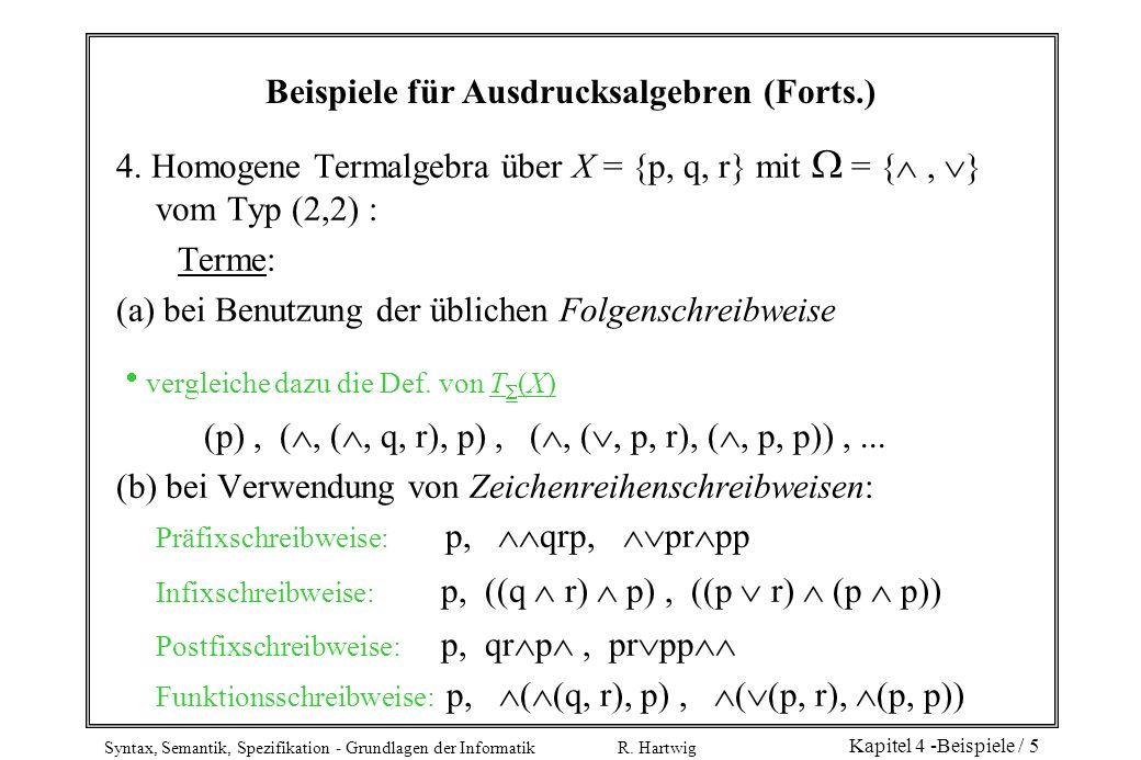Syntax, Semantik, Spezifikation - Grundlagen der Informatik R. Hartwig Kapitel 4 -Beispiele / 5 Beispiele für Ausdrucksalgebren (Forts.) 4. Homogene T
