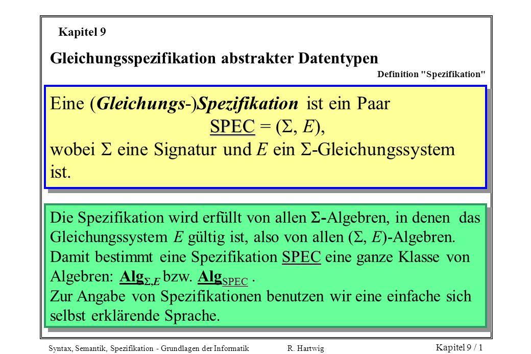 Syntax, Semantik, Spezifikation - Grundlagen der Informatik R. Hartwig Kapitel 9 / 1 Gleichungsspezifikation abstrakter Datentypen Definition