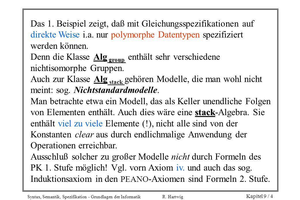Syntax, Semantik, Spezifikation - Grundlagen der Informatik R. Hartwig Kapitel 9 / 4 Das 1. Beispiel zeigt, daß mit Gleichungsspezifikationen auf dire