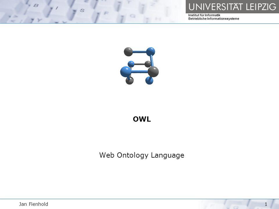 Jan Fienhold2 OWL – Web Ontology Language Institut für Informatik Betriebliche Informationssysteme Beschränkungen von RDF/RDFS Die Semantic Web Pyramide OWL Varianten OWL Use Cases OWL-Syntax (Teil 1) Ontology Header OWL Klassen und Individuals Gliederung