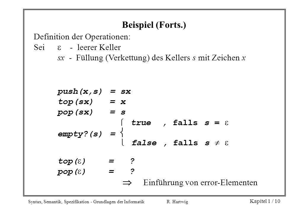 Syntax, Semantik, Spezifikation - Grundlagen der Informatik R. Hartwig Kapitel 1 / 10 Definition der Operationen: Sei - leerer Keller sx - Füllung (Ve