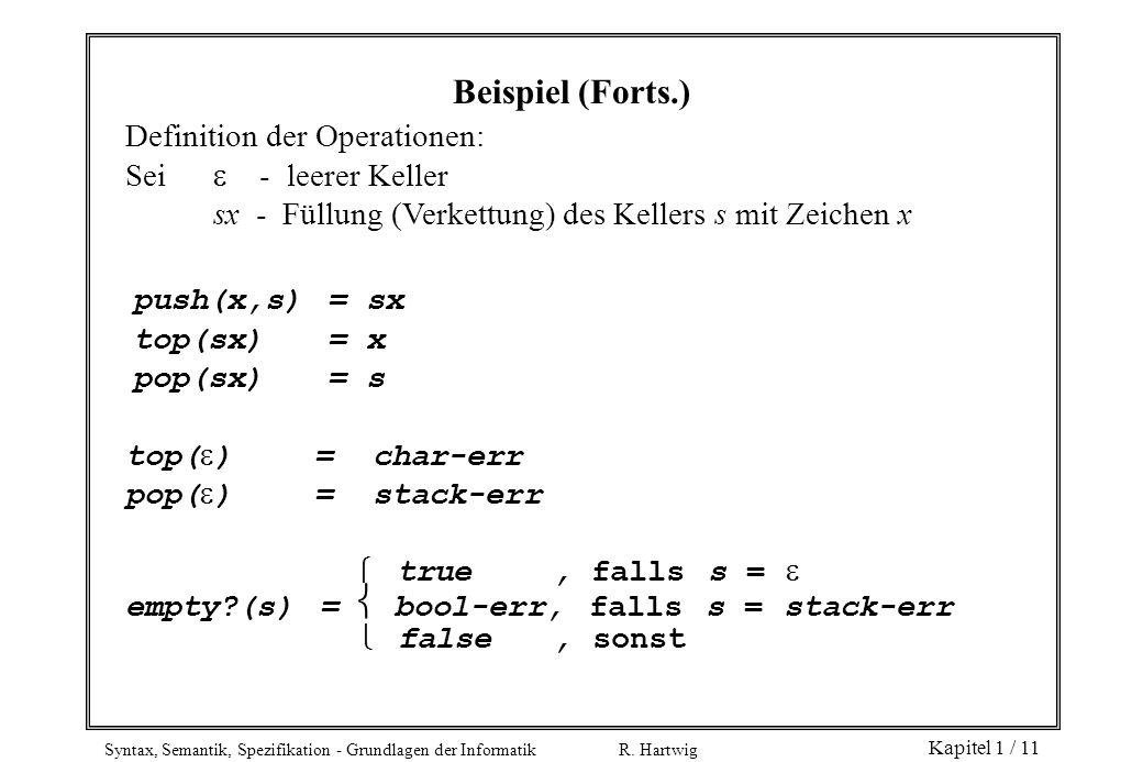 Syntax, Semantik, Spezifikation - Grundlagen der Informatik R. Hartwig Kapitel 1 / 11 Definition der Operationen: Sei - leerer Keller sx - Füllung (Ve