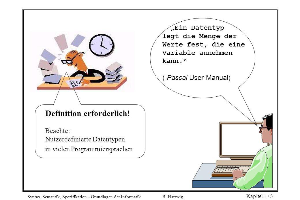 Syntax, Semantik, Spezifikation - Grundlagen der Informatik R. Hartwig Kapitel 1 / 3 Definition erforderlich! Beachte: Nutzerdefinierte Datentypen in