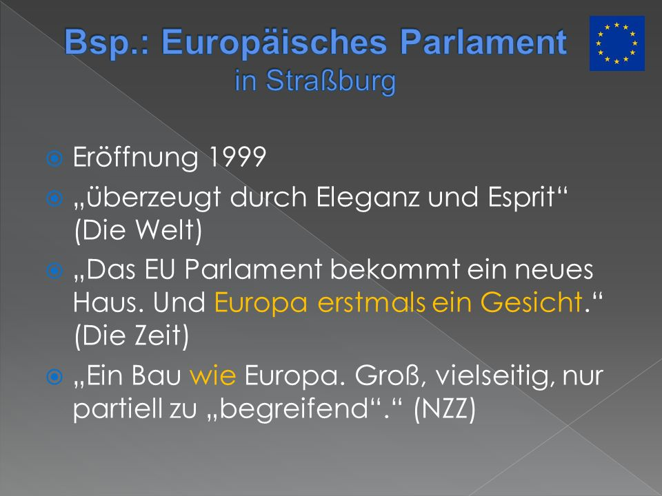 Eröffnung 1999 überzeugt durch Eleganz und Esprit (Die Welt) Das EU Parlament bekommt ein neues Haus. Und Europa erstmals ein Gesicht. (Die Zeit) Ein