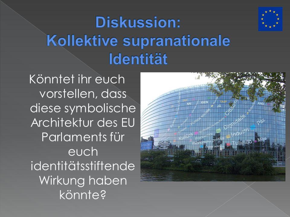 Könntet ihr euch vorstellen, dass diese symbolische Architektur des EU Parlaments für euch identitätsstiftende Wirkung haben könnte?