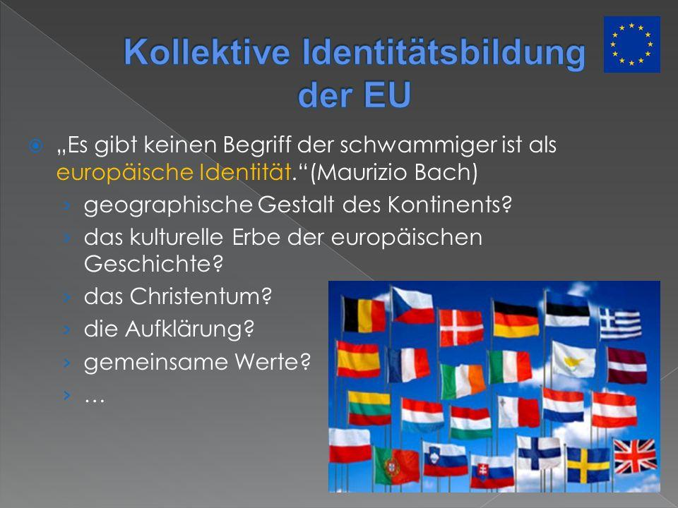 Es gibt keinen Begriff der schwammiger ist als europäische Identität.(Maurizio Bach) geographische Gestalt des Kontinents? das kulturelle Erbe der eur