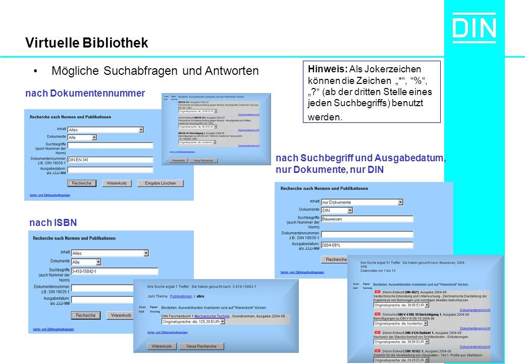 Virtuelle Bibliothek Mögliche Suchabfragen und Antworten nach Dokumentennummer nach ISBN nach Suchbegriff und Ausgabedatum, nur Dokumente, nur DIN Hinweis: Als Jokerzeichen können die Zeichen *, %, .