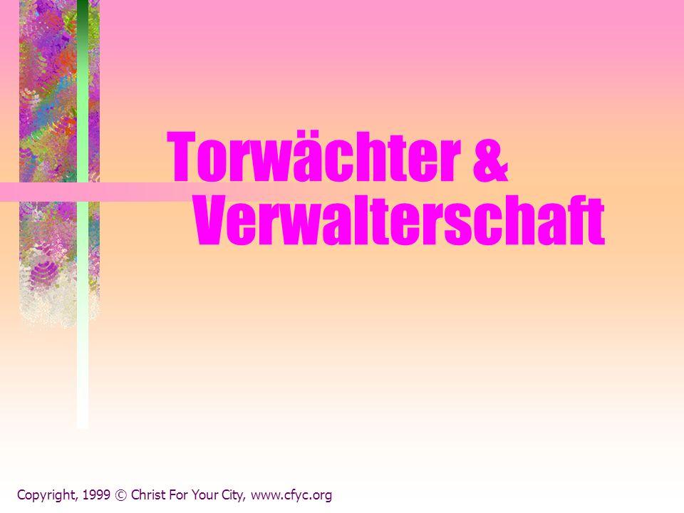 Torwächter & Verwalterschaft Copyright, 1999 © Christ For Your City, www.cfyc.org