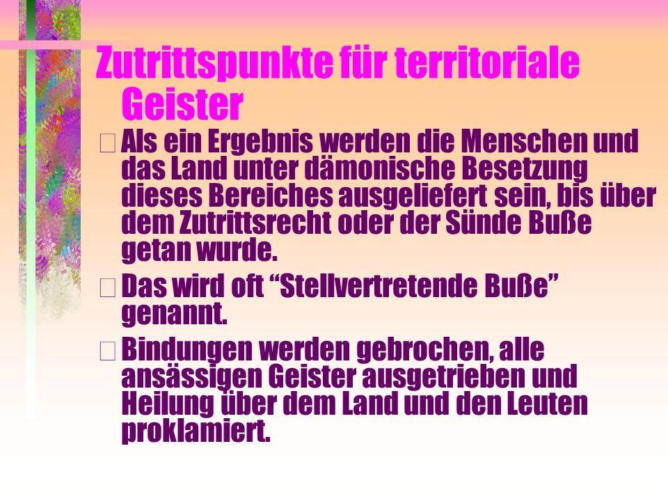 Zutrittspunkte für territoriale Geister • Als ein Ergebnis werden die Menschen und das Land unter dämonische Besetzung dieses Bereiches ausgeliefert sein, bis über dem Zutrittsrecht oder der Sünde Buße getan wurde.