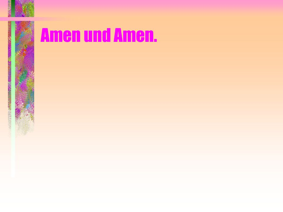 Amen und Amen.