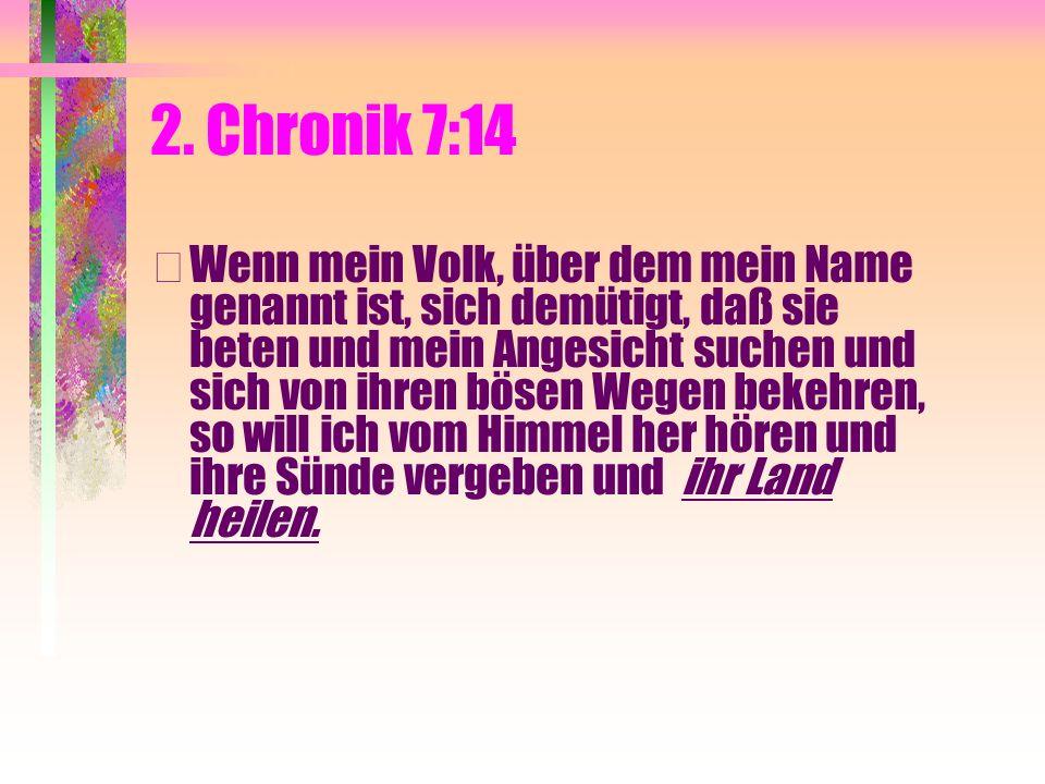 2. Chronik 7:14 • Wenn mein Volk, über dem mein Name genannt ist, sich demütigt, daß sie beten und mein Angesicht suchen und sich von ihren bösen Wege