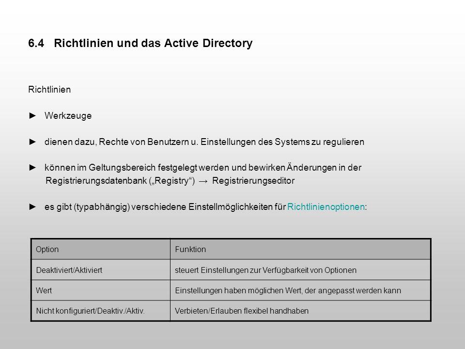 6.4 Richtlinien und das Active Directory Richtlinien Werkzeuge dienen dazu, Rechte von Benutzern u. Einstellungen des Systems zu regulieren können im