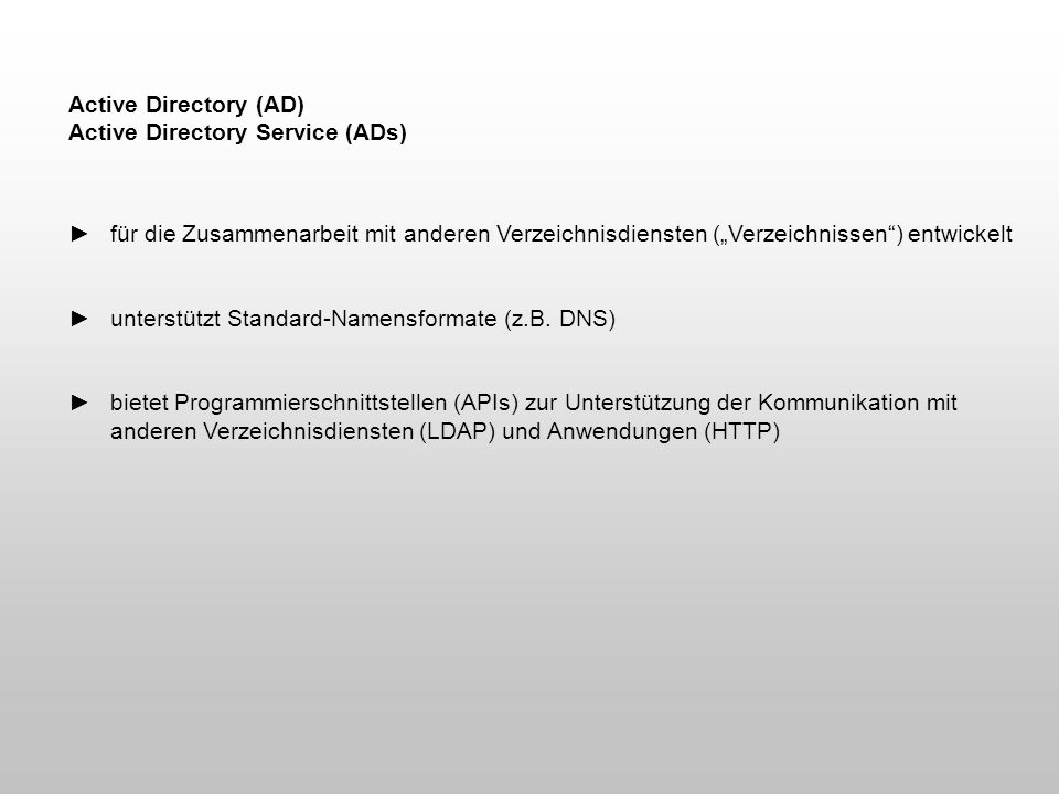 Active Directory (AD) Active Directory Service (ADs) für die Zusammenarbeit mit anderen Verzeichnisdiensten (Verzeichnissen) entwickelt unterstützt St