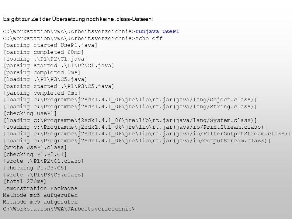 C:\Workstation\VWA\JArbeitsverzeichnis>runjava UseP1 C:\Workstation\VWA\JArbeitsverzeichnis>echo off [parsing started UseP1.java] [parsing completed 6