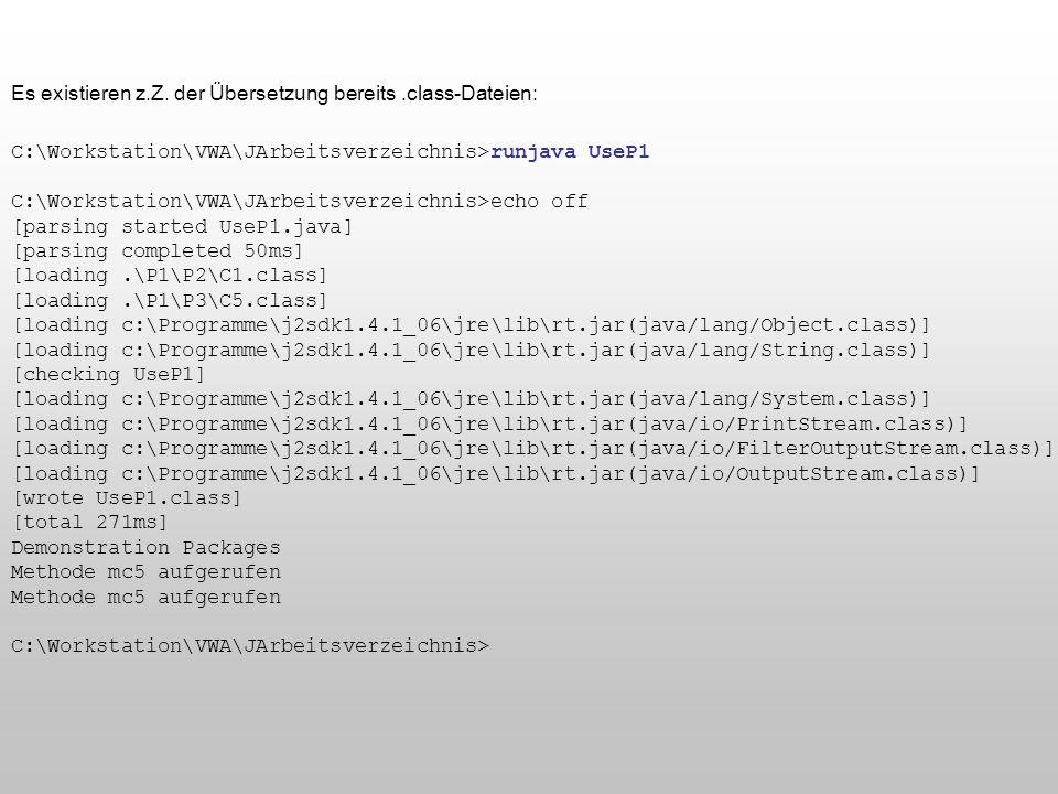 C:\Workstation\VWA\JArbeitsverzeichnis>runjava UseP1 C:\Workstation\VWA\JArbeitsverzeichnis>echo off [parsing started UseP1.java] [parsing completed 5