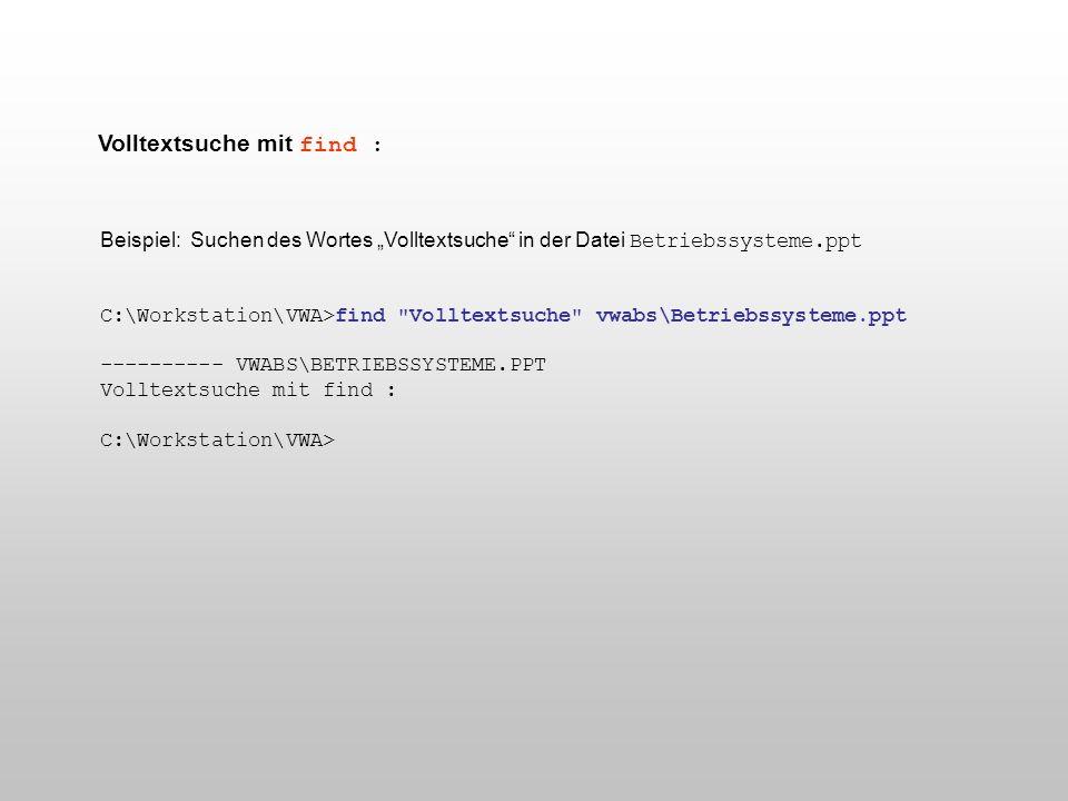 Volltextsuche mit find : Beispiel: Suchen des Wortes Volltextsuche in der Datei Betriebssysteme.ppt C:\Workstation\VWA>find