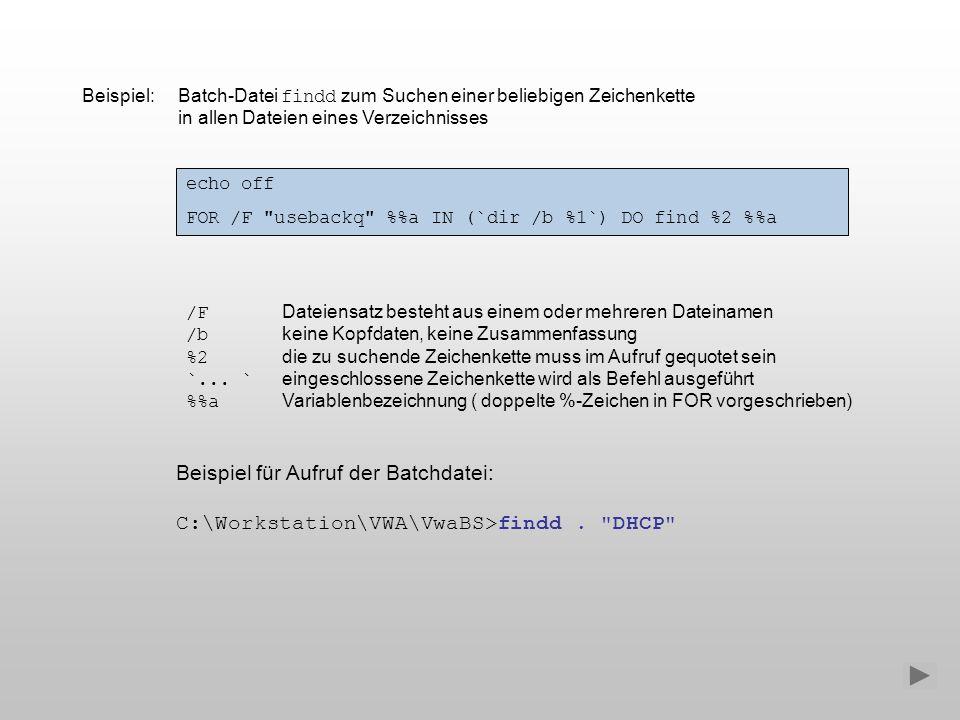 Beispiel: Batch-Datei findd zum Suchen einer beliebigen Zeichenkette in allen Dateien eines Verzeichnisses echo off FOR /F
