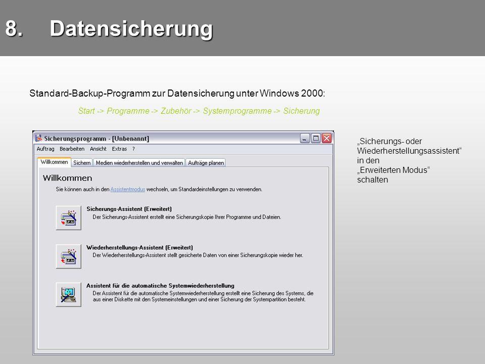 Standard-Backup-Programm zur Datensicherung unter Windows 2000: Start -> Programme -> Zubehör -> Systemprogramme -> Sicherung 8.Datensicherung Sicheru
