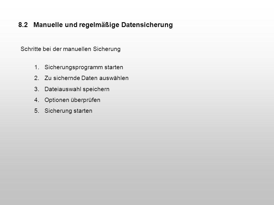8.2 Manuelle und regelmäßige Datensicherung Schritte bei der manuellen Sicherung 1.Sicherungsprogramm starten 2.Zu sichernde Daten auswählen 3.Dateiau