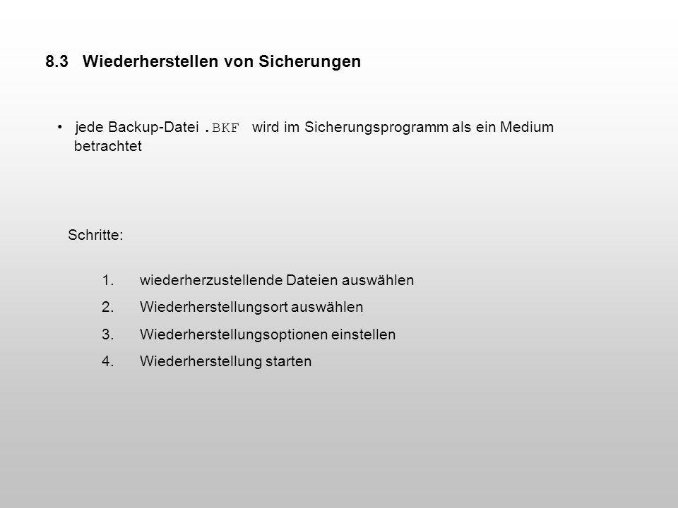 8.3 Wiederherstellen von Sicherungen jede Backup-Datei.BKF wird im Sicherungsprogramm als ein Medium betrachtet Schritte: 1. wiederherzustellende Date