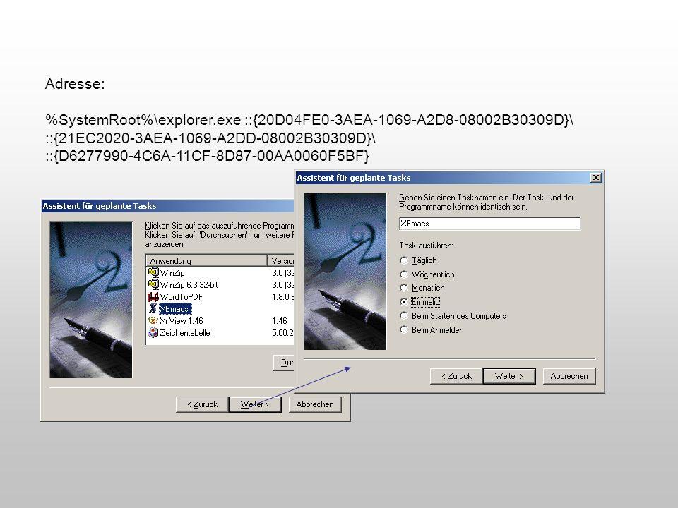 Adresse: %SystemRoot%\explorer.exe ::{20D04FE0-3AEA-1069-A2D8-08002B30309D}\ ::{21EC2020-3AEA-1069-A2DD-08002B30309D}\ ::{D6277990-4C6A-11CF-8D87-00AA