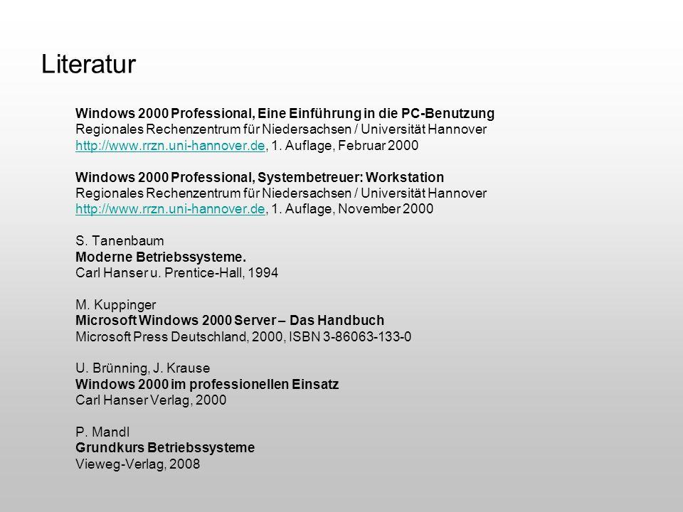 Literatur Windows 2000 Professional, Eine Einführung in die PC-Benutzung Regionales Rechenzentrum für Niedersachsen / Universität Hannover http://www.