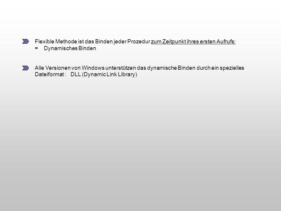 Flexible Methode ist das Binden jeder Prozedur zum Zeitpunkt ihres ersten Aufrufs: = Dynamisches Binden Alle Versionen von Windows unterstützen das dy