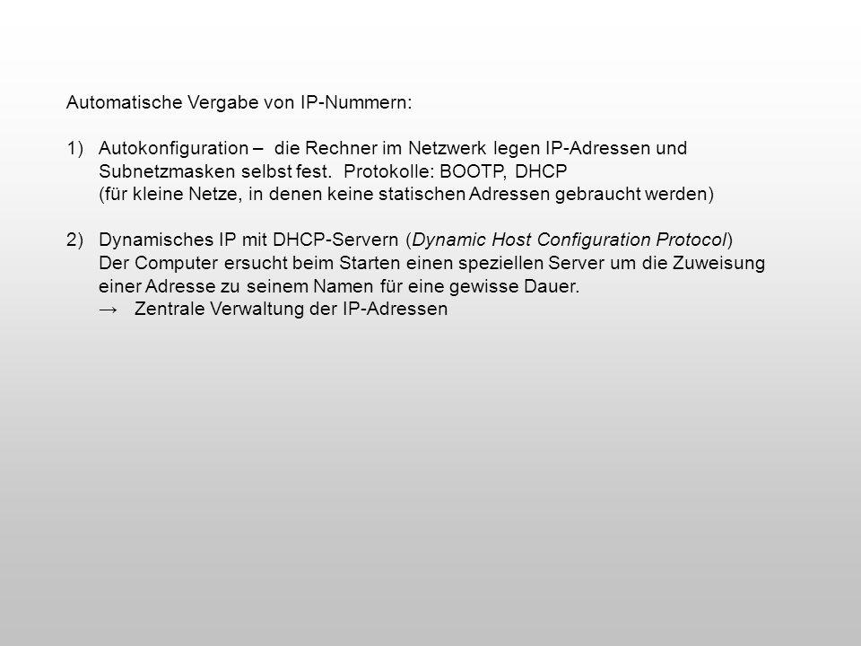 Automatische Vergabe von IP-Nummern: 1)Autokonfiguration – die Rechner im Netzwerk legen IP-Adressen und Subnetzmasken selbst fest. Protokolle: BOOTP,