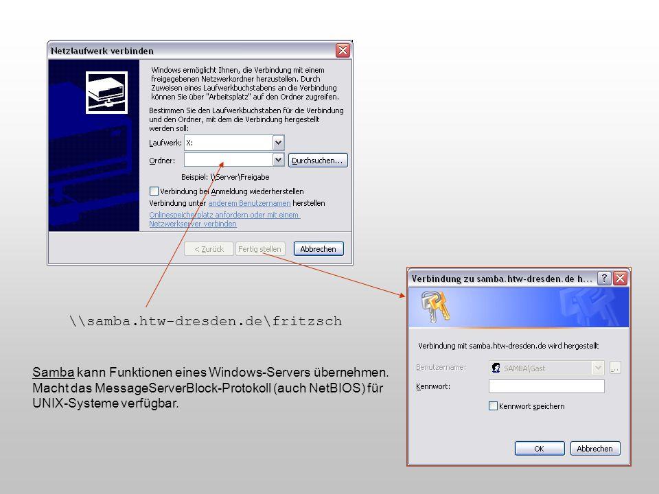 \\samba.htw-dresden.de\fritzsch Samba kann Funktionen eines Windows-Servers übernehmen. Macht das MessageServerBlock-Protokoll (auch NetBIOS) für UNIX