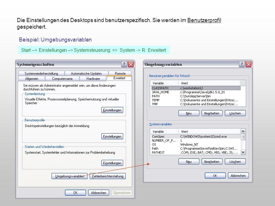 Die Einstellungen des Desktops sind benutzerspezifisch. Sie werden im Benutzerprofil gespeichert. Beispiel: Umgebungsvariablen Start –> Einstellungen