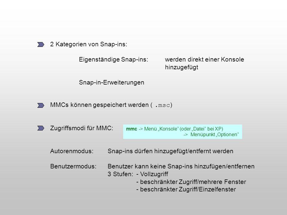 2 Kategorien von Snap-ins: Eigenständige Snap-ins:werden direkt einer Konsole hinzugefügt Snap-in-Erweiterungen MMCs können gespeichert werden (.msc )