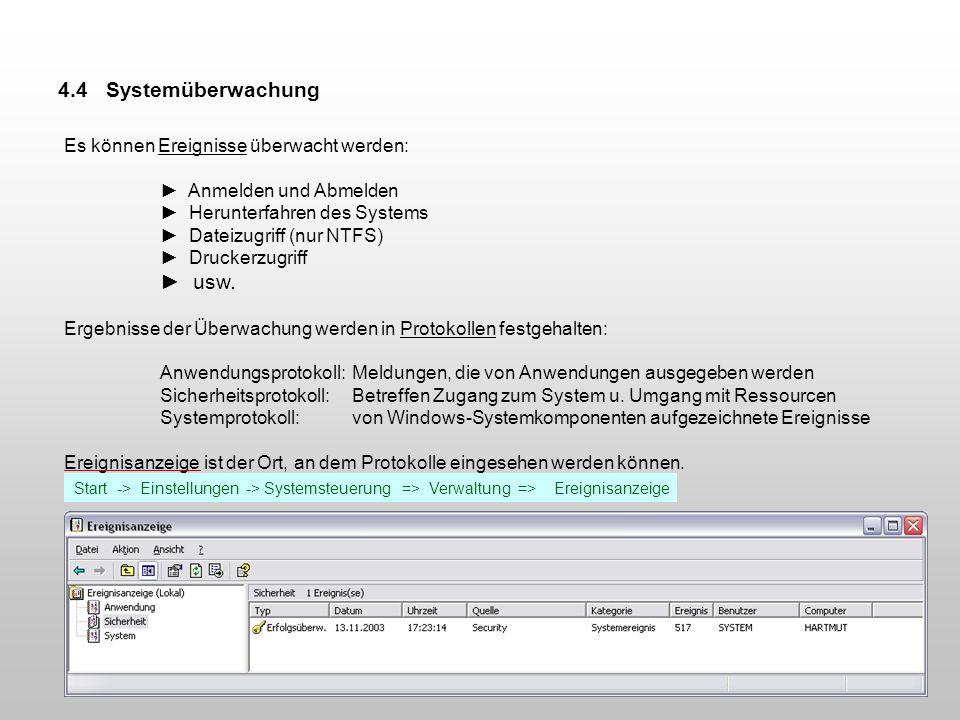 4.4 Systemüberwachung Es können Ereignisse überwacht werden: Anmelden und Abmelden Herunterfahren des Systems Dateizugriff (nur NTFS) Druckerzugriff u