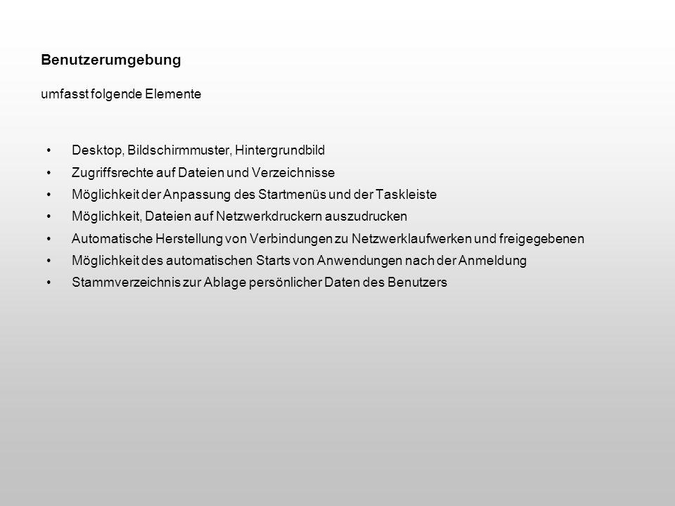 Benutzerumgebung umfasst folgende Elemente Desktop, Bildschirmmuster, Hintergrundbild Zugriffsrechte auf Dateien und Verzeichnisse Möglichkeit der Anp