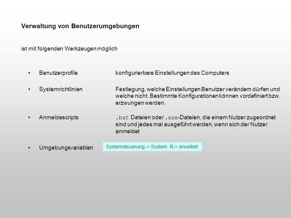 Verwaltung von Benutzerumgebungen ist mit folgenden Werkzeugen möglich Benutzerprofile konfigurierbare Einstellungen des Computers SystemrichtlinienFe