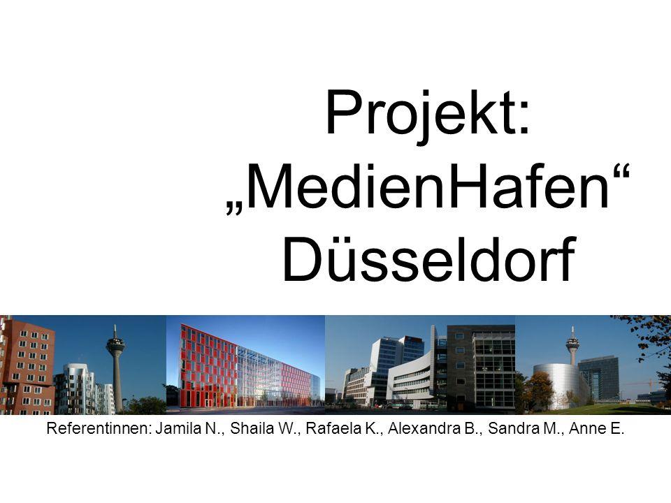 Projekt: MedienHafen Düsseldorf Referentinnen: Jamila N., Shaila W., Rafaela K., Alexandra B., Sandra M., Anne E.