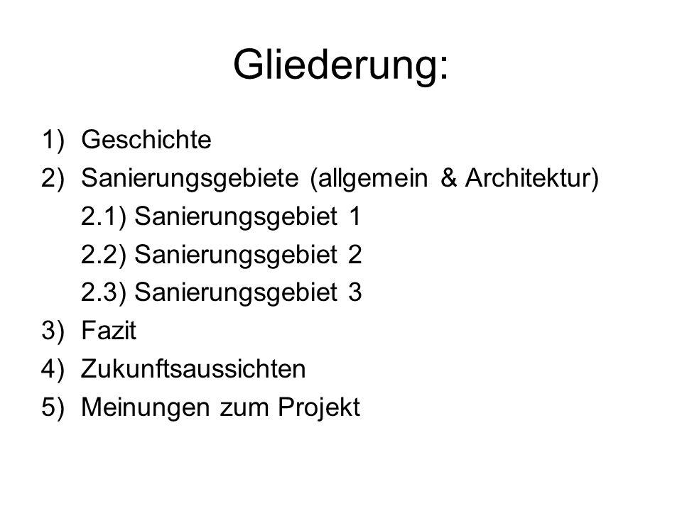Gliederung: 1)Geschichte 2)Sanierungsgebiete (allgemein & Architektur) 2.1) Sanierungsgebiet 1 2.2) Sanierungsgebiet 2 2.3) Sanierungsgebiet 3 3)Fazit