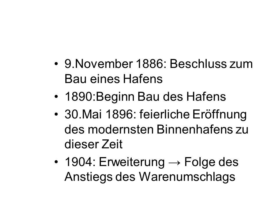 9.November 1886: Beschluss zum Bau eines Hafens 1890:Beginn Bau des Hafens 30.Mai 1896: feierliche Eröffnung des modernsten Binnenhafens zu dieser Zei