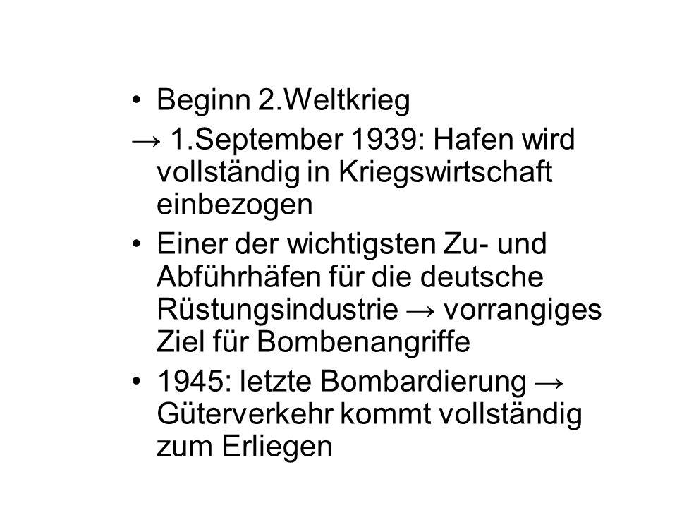 Beginn 2.Weltkrieg 1.September 1939: Hafen wird vollständig in Kriegswirtschaft einbezogen Einer der wichtigsten Zu- und Abführhäfen für die deutsche