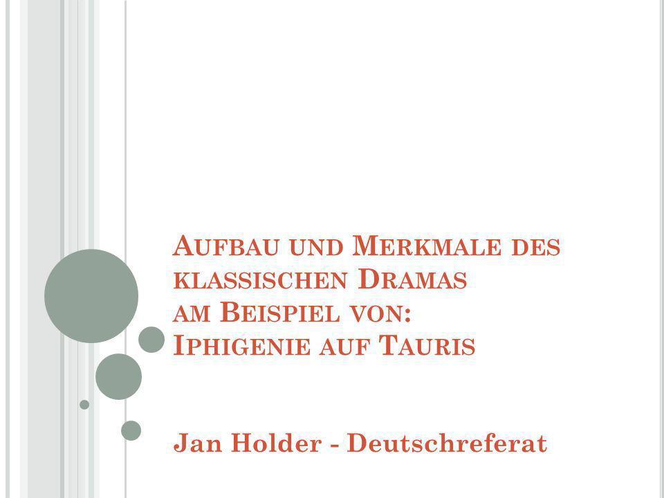 A UFBAU UND M ERKMALE DES KLASSISCHEN D RAMAS AM B EISPIEL VON : I PHIGENIE AUF T AURIS Jan Holder - Deutschreferat