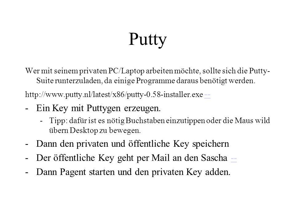 Putty Wer mit seinem privaten PC/Laptop arbeiten möchte, sollte sich die Putty- Suite runterzuladen, da einige Programme daraus benötigt werden.