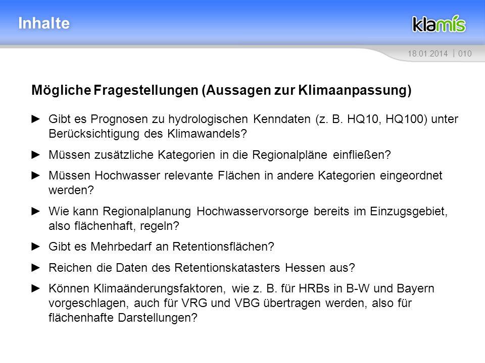 01018.01.2014 Inhalte Mögliche Fragestellungen (Aussagen zur Klimaanpassung) Gibt es Prognosen zu hydrologischen Kenndaten (z. B. HQ10, HQ100) unter B