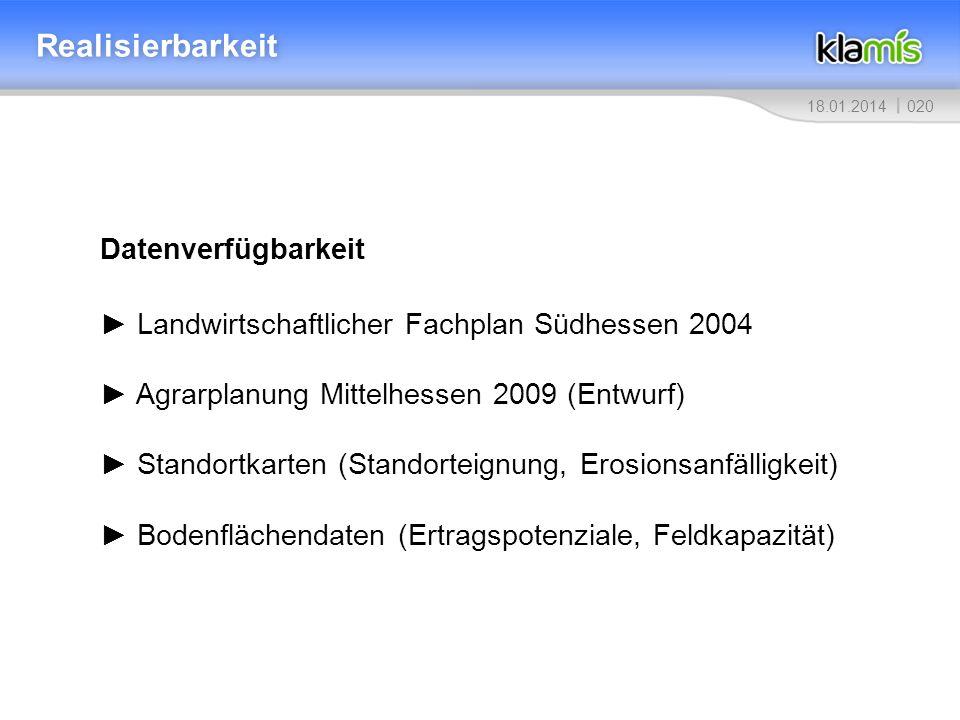 02018.01.2014 Realisierbarkeit Datenverfügbarkeit Landwirtschaftlicher Fachplan Südhessen 2004 Agrarplanung Mittelhessen 2009 (Entwurf) Standortkarten
