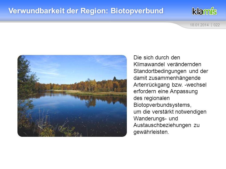 02218.01.2014 Verwundbarkeit der Region: Biotopverbund Die sich durch den Klimawandel verändernden Standortbedingungen und der damit zusammenhängende Artenrückgang bzw.