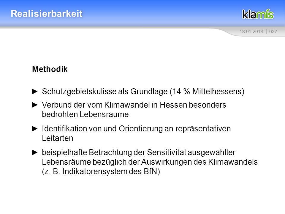 02718.01.2014 Realisierbarkeit Methodik Schutzgebietskulisse als Grundlage (14 % Mittelhessens) Verbund der vom Klimawandel in Hessen besonders bedroh