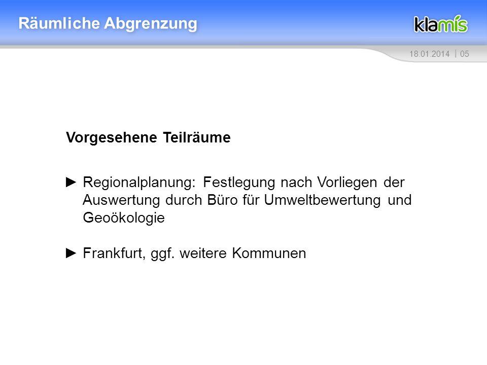 0518.01.2014 Räumliche Abgrenzung Vorgesehene Teilräume Regionalplanung: Festlegung nach Vorliegen der Auswertung durch Büro für Umweltbewertung und Geoökologie Frankfurt, ggf.