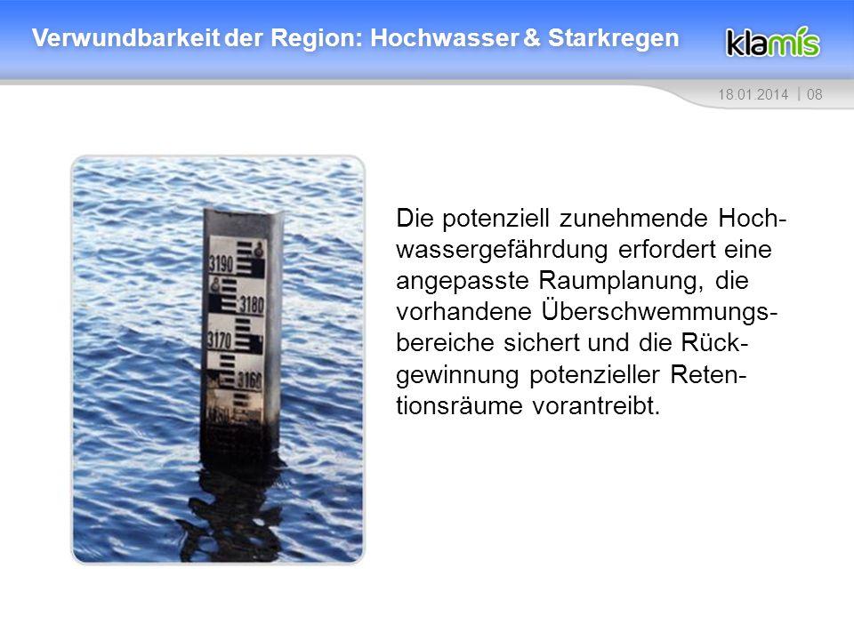 0818.01.2014 Verwundbarkeit der Region: Hochwasser & Starkregen Die potenziell zunehmende Hoch- wassergefährdung erfordert eine angepasste Raumplanung