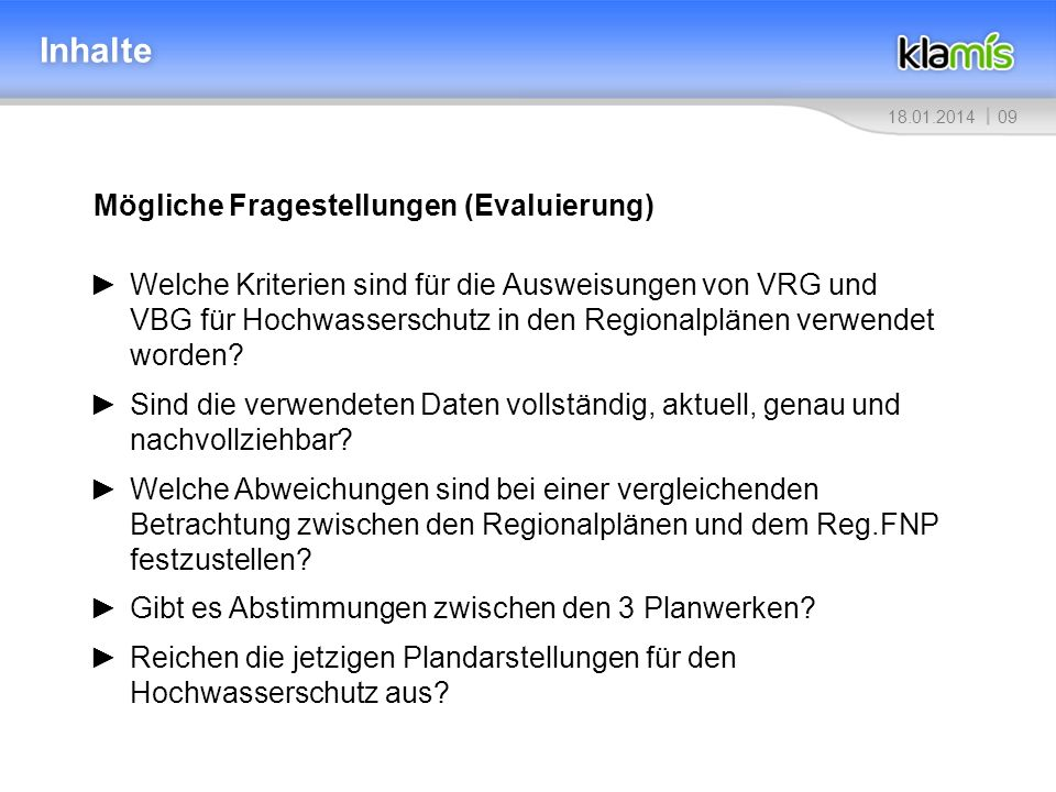 0918.01.2014 Inhalte Mögliche Fragestellungen (Evaluierung) Welche Kriterien sind für die Ausweisungen von VRG und VBG für Hochwasserschutz in den Regionalplänen verwendet worden.