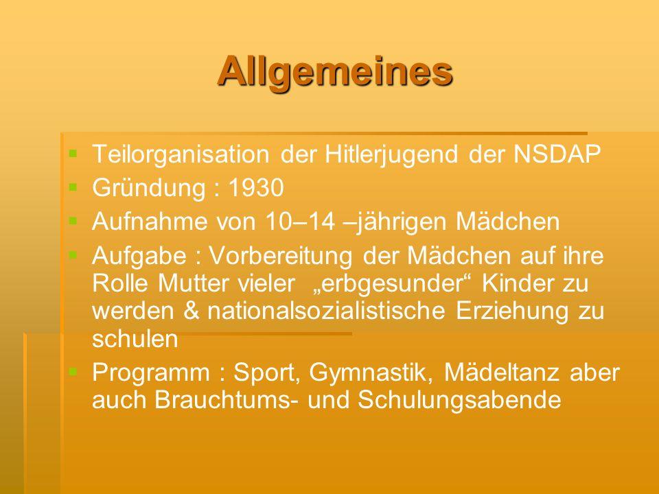 Allgemeines Teilorganisation der Hitlerjugend der NSDAP Gründung : 1930 Aufnahme von 10–14 –jährigen Mädchen Aufgabe : Vorbereitung der Mädchen auf ih