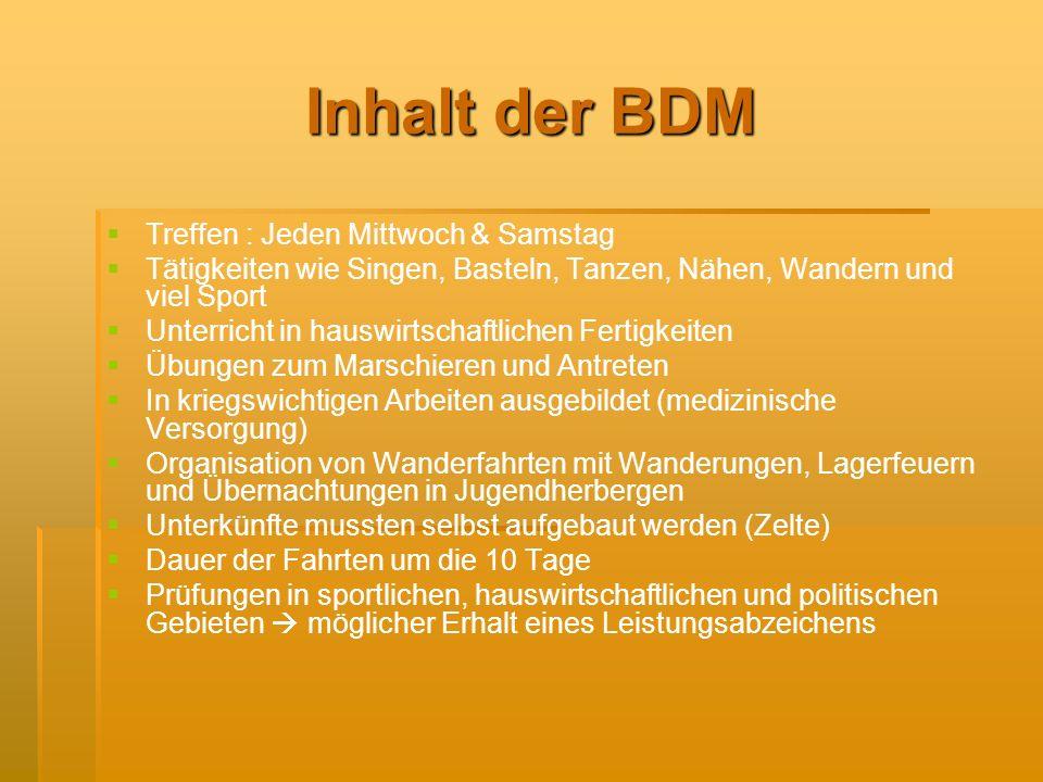 Inhalt der BDM Treffen : Jeden Mittwoch & Samstag Tätigkeiten wie Singen, Basteln, Tanzen, Nähen, Wandern und viel Sport Unterricht in hauswirtschaftl