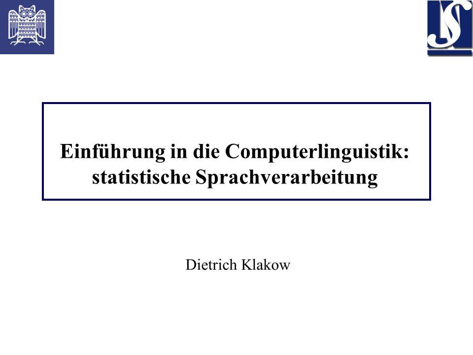 Einführung in die Computerlinguistik: statistische Sprachverarbeitung Dietrich Klakow